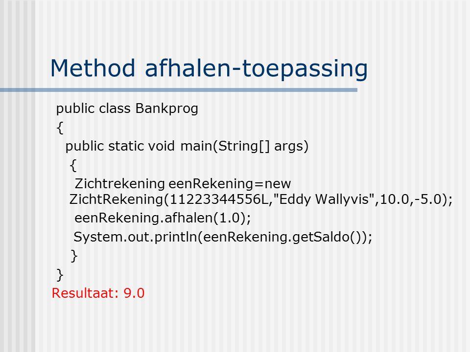 Method afhalen-toepassing public class Bankprog { public static void main(String[] args) { Zichtrekening eenRekening=new ZichtRekening(11223344556L,