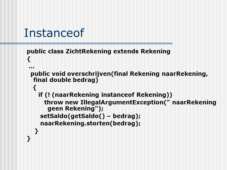 Instanceof public class ZichtRekening extends Rekening { … public void overschrijven(final Rekening naarRekening, final double bedrag) { if (! (naarRe
