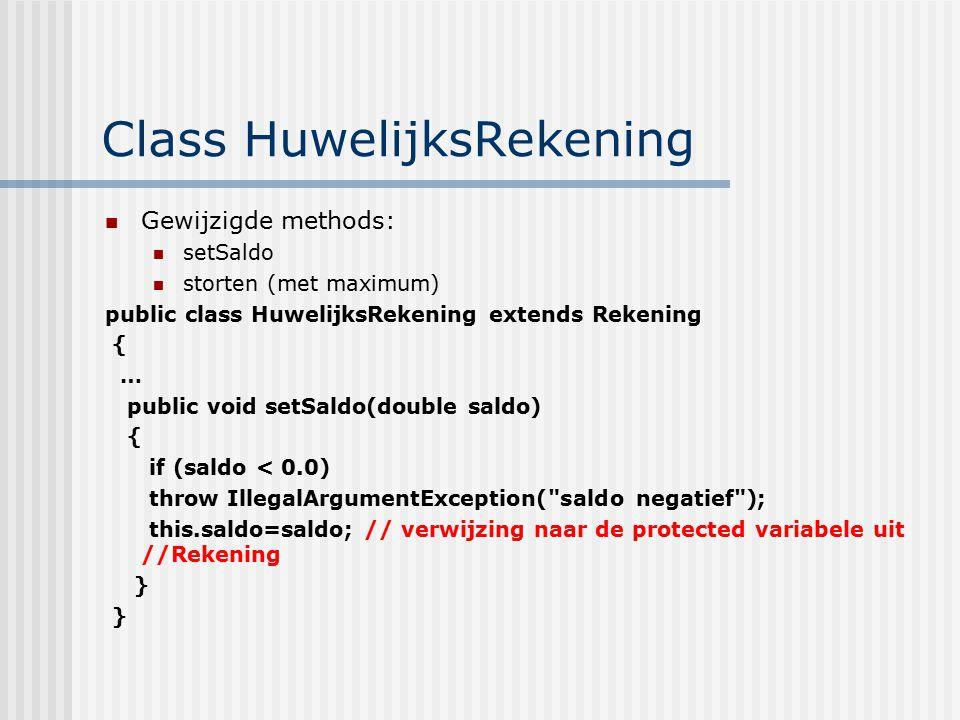 Class HuwelijksRekening Gewijzigde methods: setSaldo storten (met maximum) public class HuwelijksRekening extends Rekening { … public void setSaldo(do