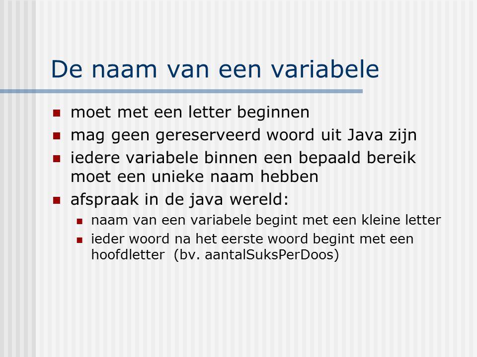 De naam van een variabele moet met een letter beginnen mag geen gereserveerd woord uit Java zijn iedere variabele binnen een bepaald bereik moet een u