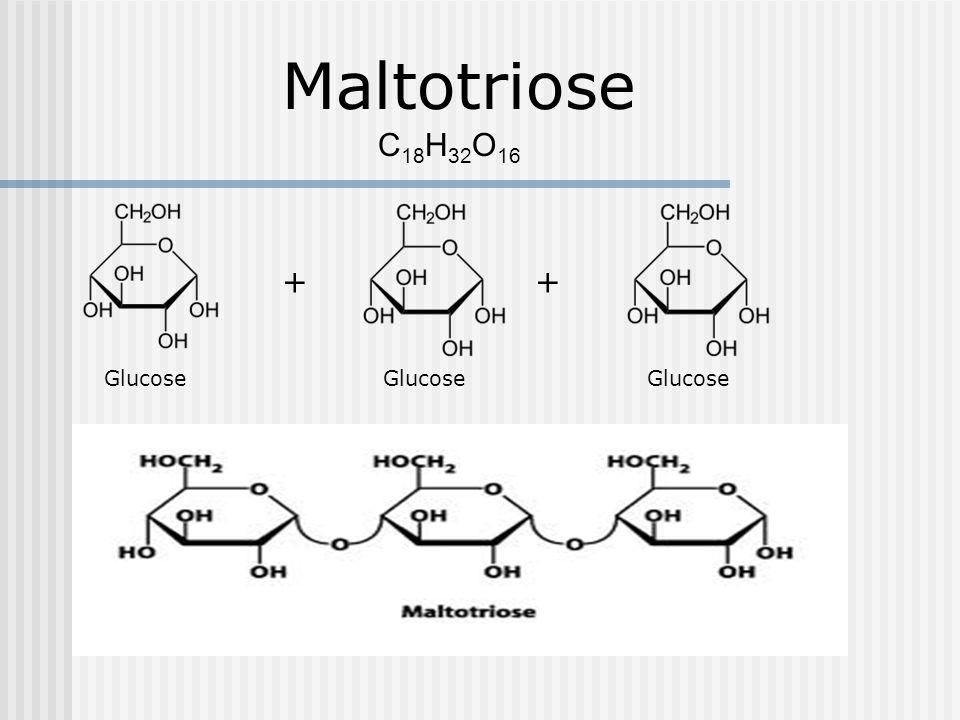 Maltotriose C 18 H 32 O 16 + Glucose Glucose Glucose