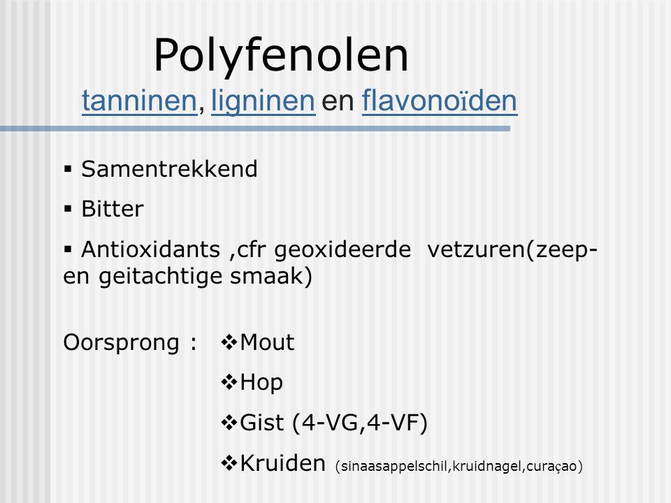 Polyfenolen tanninen, ligninen en flavono ï den tanninen ligninen flavono ï den  Samentrekkend  Bitter  Antioxidants,cfr geoxideerde vetzuren(zeep-