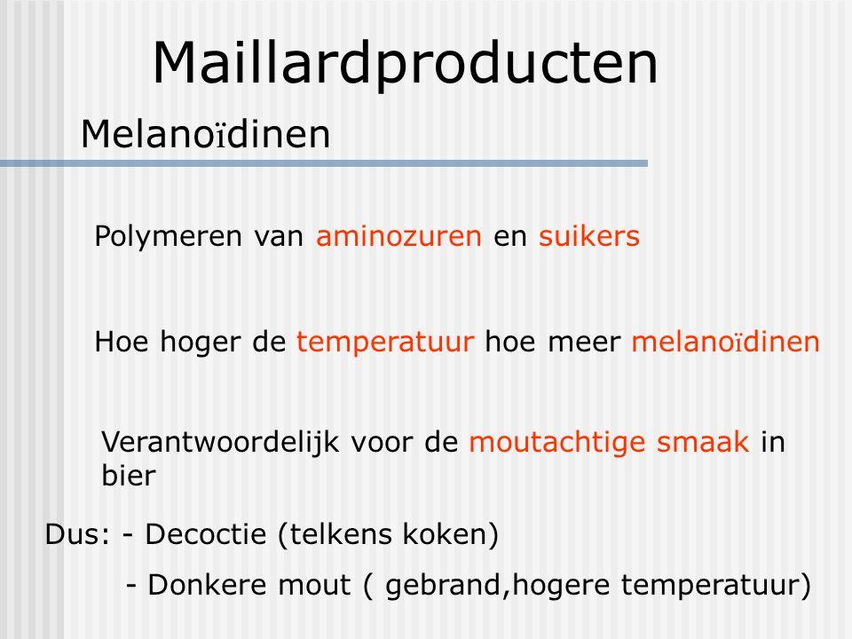 Maillardproducten Melano ï dinen Polymeren van aminozuren en suikers Hoe hoger de temperatuur hoe meer melano ï dinen Verantwoordelijk voor de moutach