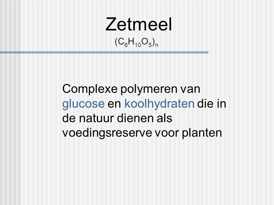 Zetmeel (C 6 H 10 O 5 ) n Complexe polymeren van glucose en koolhydraten die in de natuur dienen als voedingsreserve voor planten