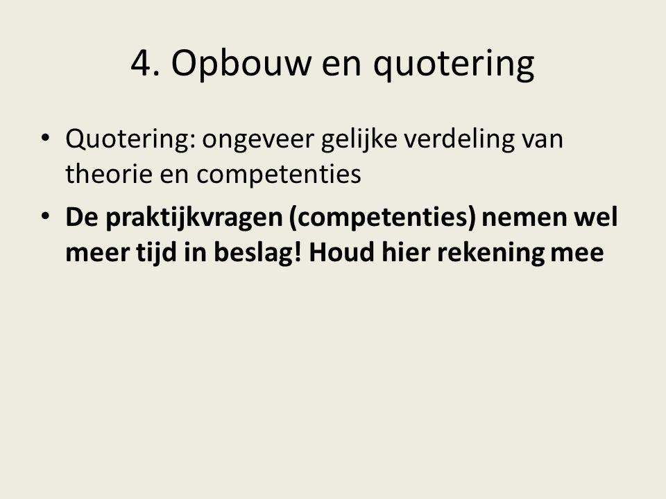 4. Opbouw en quotering Quotering: ongeveer gelijke verdeling van theorie en competenties De praktijkvragen (competenties) nemen wel meer tijd in besla