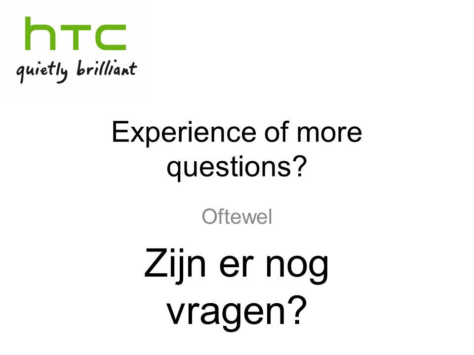 Experience of more questions Oftewel Zijn er nog vragen