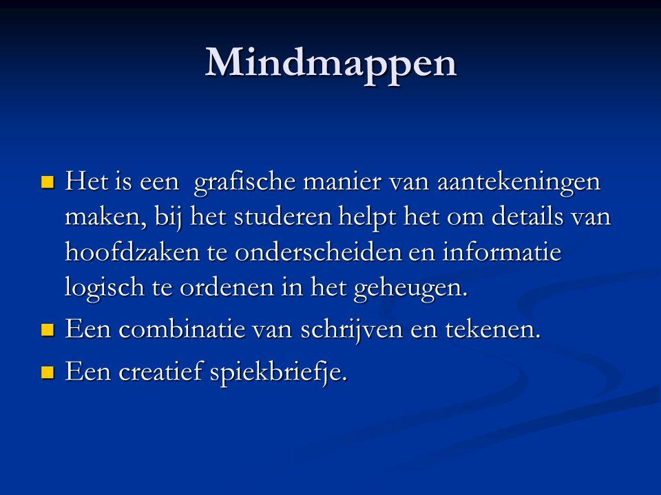 Mindmappen Het is een grafische manier van aantekeningen maken, bij het studeren helpt het om details van hoofdzaken te onderscheiden en informatie logisch te ordenen in het geheugen.