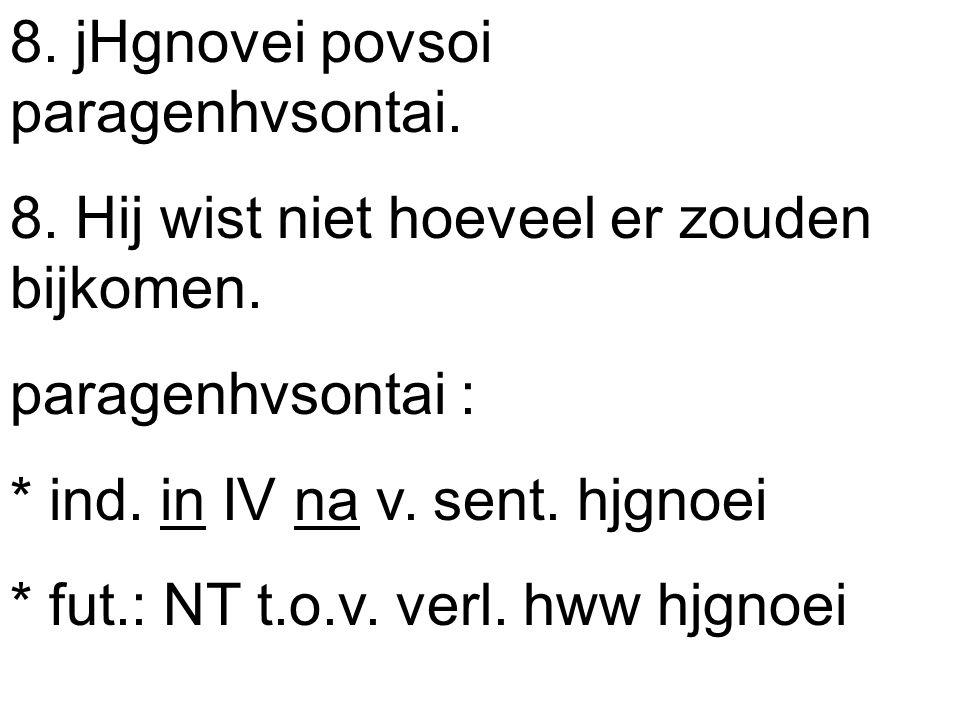 8. jHgnovei povsoi paragenhvsontai. 8. Hij wist niet hoeveel er zouden bijkomen.
