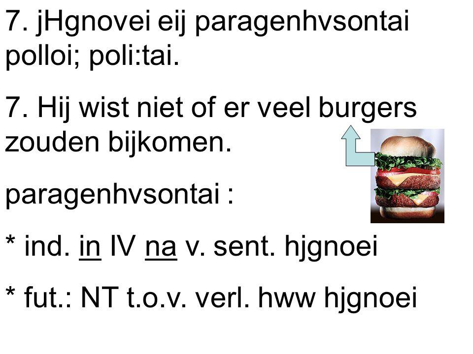 8.jHgnovei povsoi paragenhvsontai. 8. Hij wist niet hoeveel er zouden bijkomen.