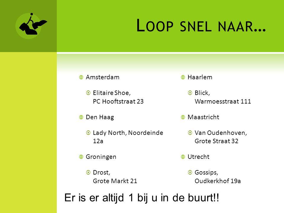 L OOP SNEL NAAR …  Amsterdam  Elitaire Shoe, PC Hooftstraat 23  Den Haag  Lady North, Noordeinde 12a  Groningen  Drost, Grote Markt 21  Haarlem