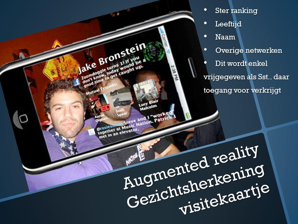 Augmented reality Gezichtsherkening visitekaartje Ster ranking Ster ranking Leeftijd Leeftijd Naam Naam Overige netwerken Overige netwerken Dit wordt
