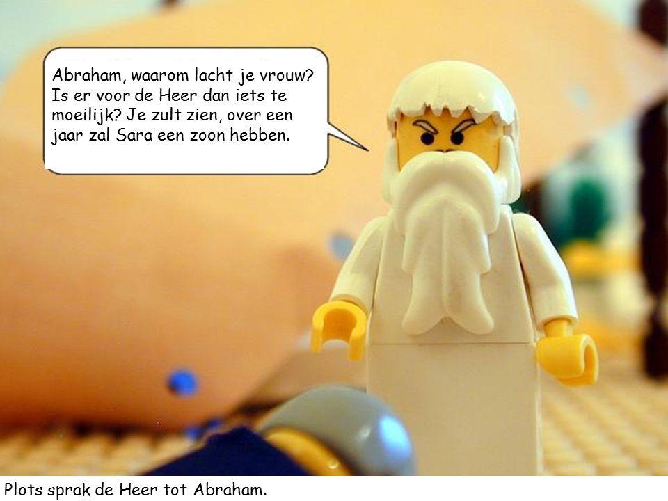 Abraham, waarom lacht je vrouw.Is er voor de Heer dan iets te moeilijk.