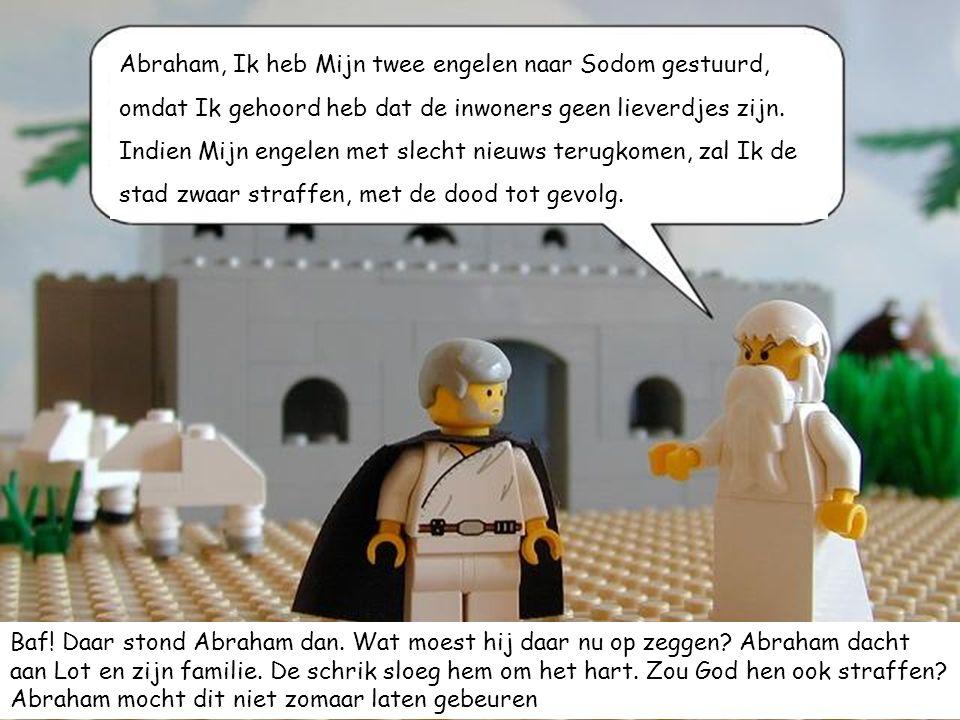 Abraham, Ik heb Mijn twee engelen naar Sodom gestuurd, omdat Ik gehoord heb dat de inwoners geen lieverdjes zijn. Indien Mijn engelen met slecht nieuw