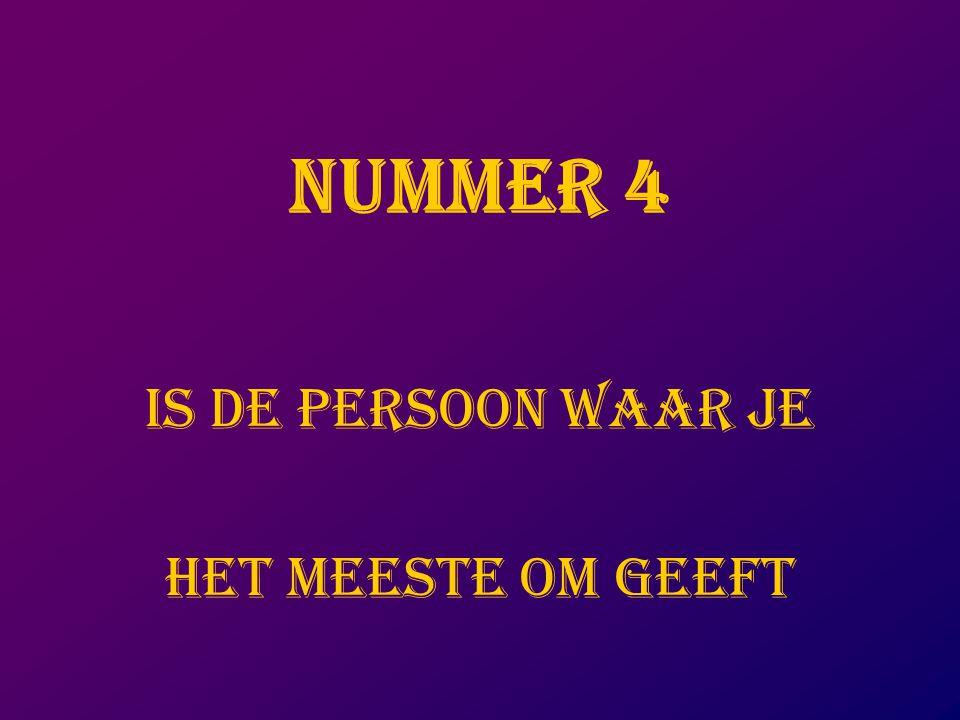 NUMMER 4 IS DE PERSOON WAAR JE HET MEESTE OM GEEFT