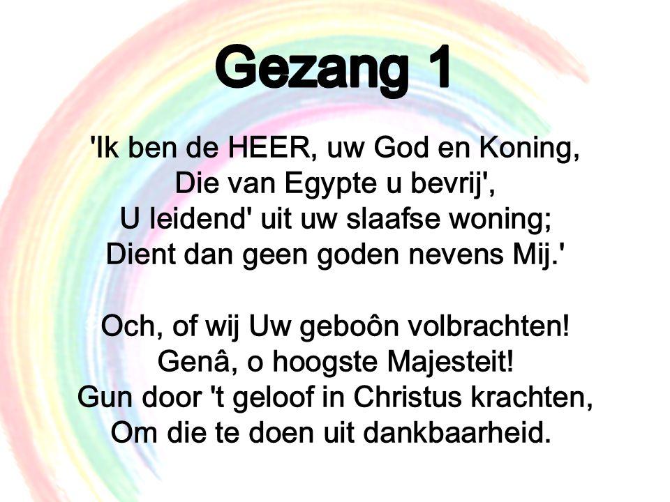 Ik ben de HEER, uw God en Koning, Die van Egypte u bevrij , U leidend uit uw slaafse woning; Dient dan geen goden nevens Mij. Och, of wij Uw geboôn volbrachten.
