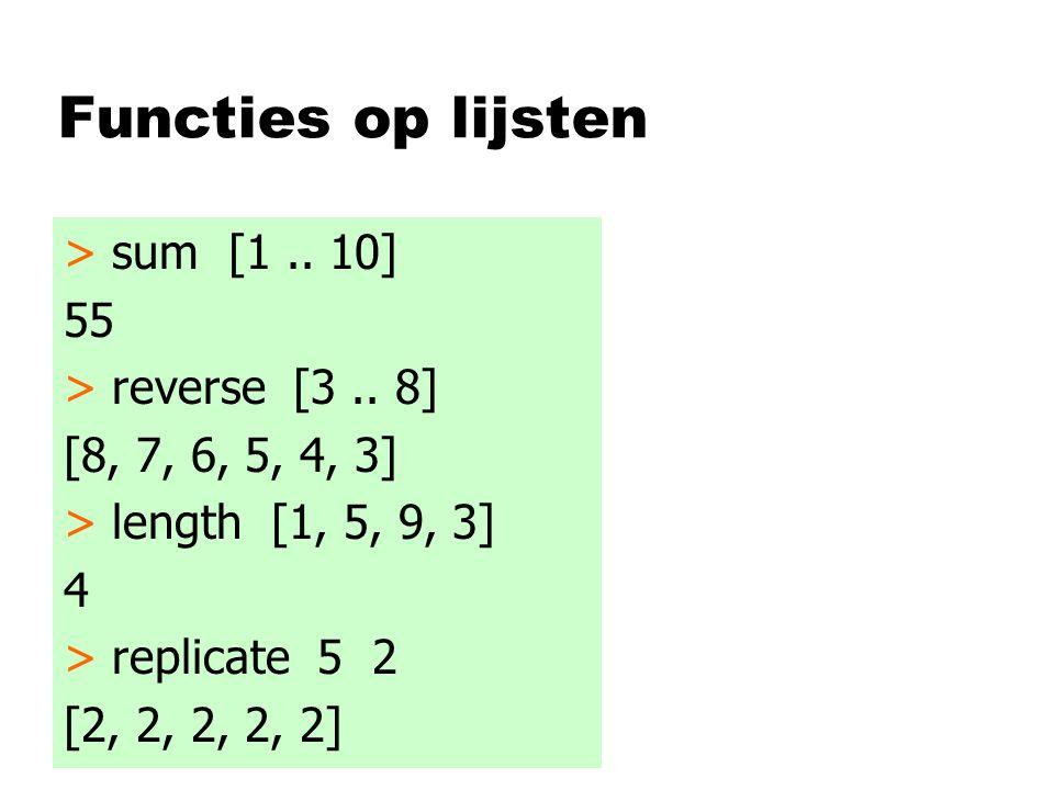 Functies op lijsten > sum [1.. 10] 55 > reverse [3..
