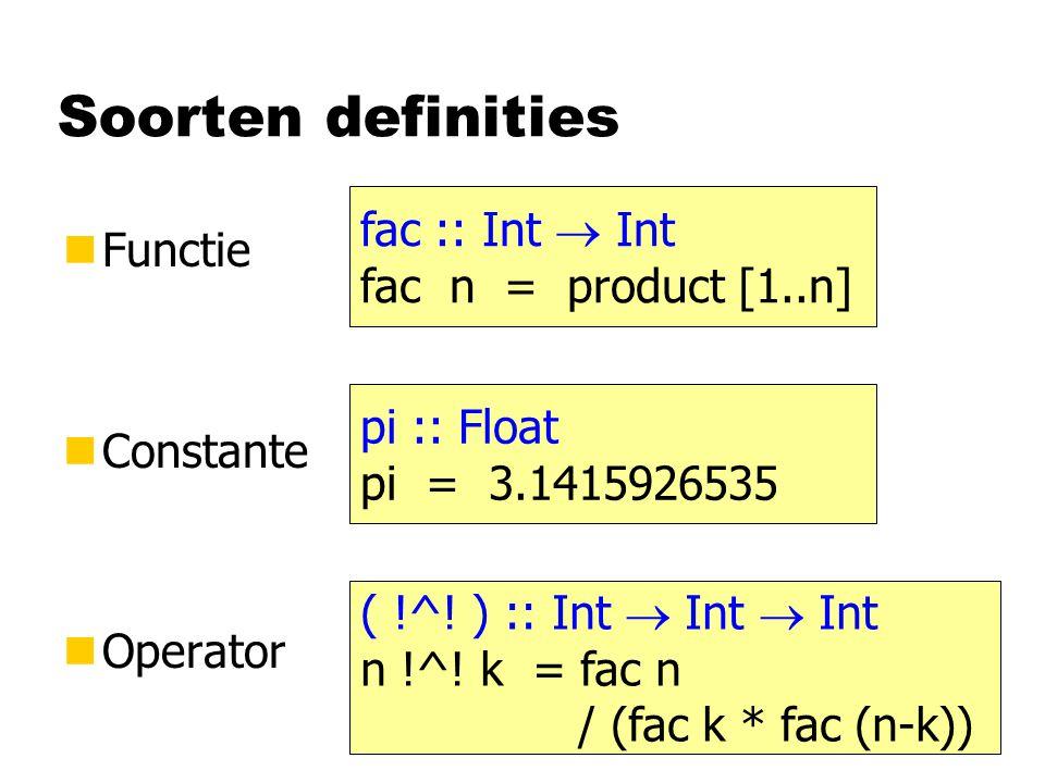Soorten definities nFunctie nConstante nOperator fac :: Int  Int fac n = product [1..n] pi :: Float pi = 3.1415926535 ( !^.
