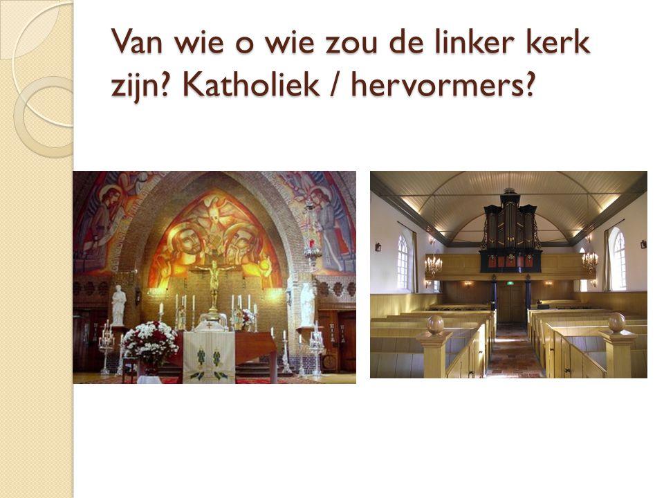 Van wie o wie zou de linker kerk zijn? Katholiek / hervormers?