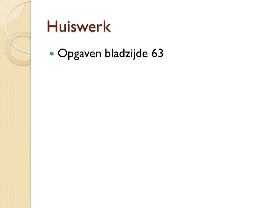 Huiswerk Opgaven bladzijde 63