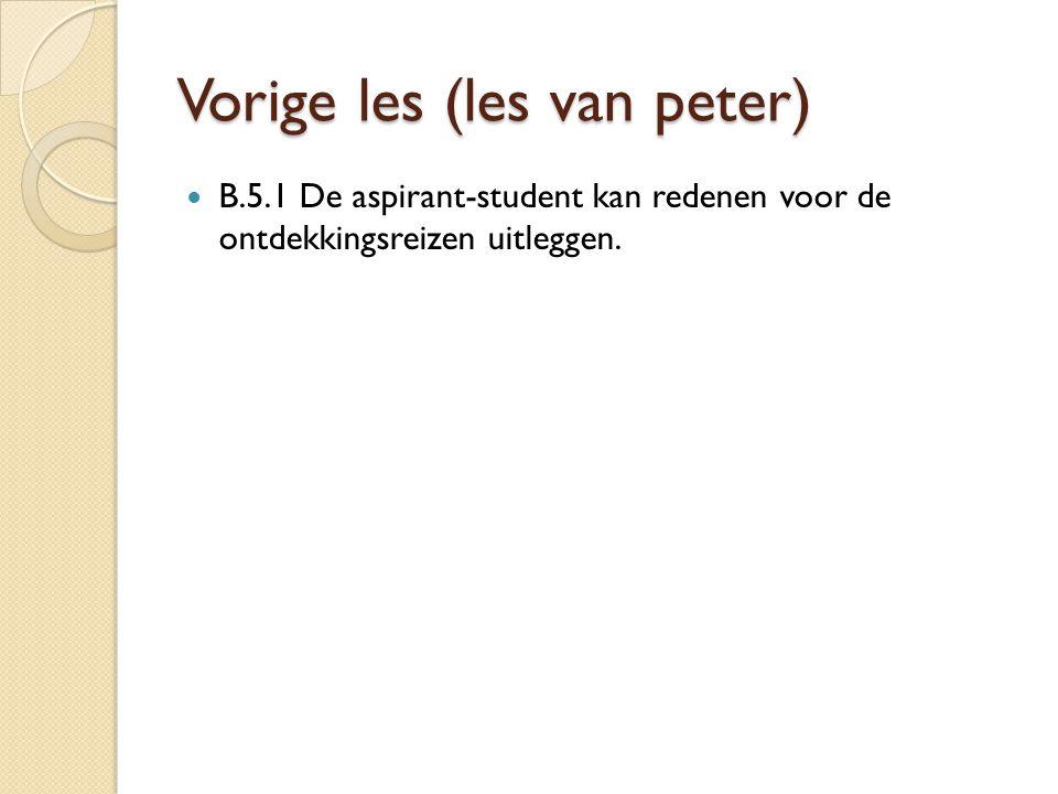 Vorige les (les van peter) B.5.1 De aspirant-student kan redenen voor de ontdekkingsreizen uitleggen.