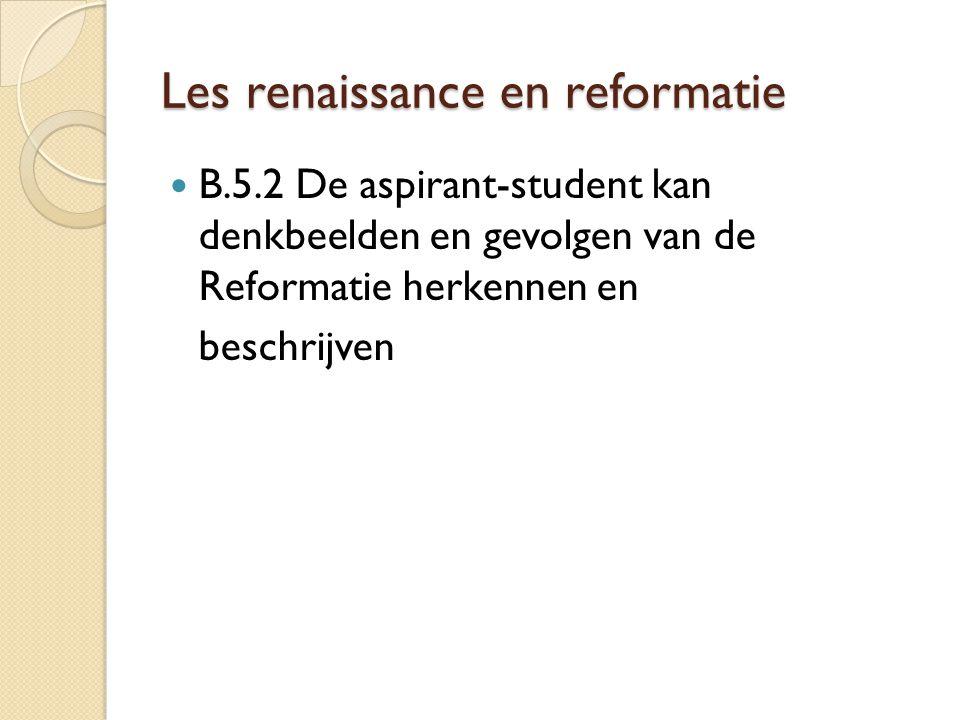 Les renaissance en reformatie B.5.2 De aspirant-student kan denkbeelden en gevolgen van de Reformatie herkennen en beschrijven