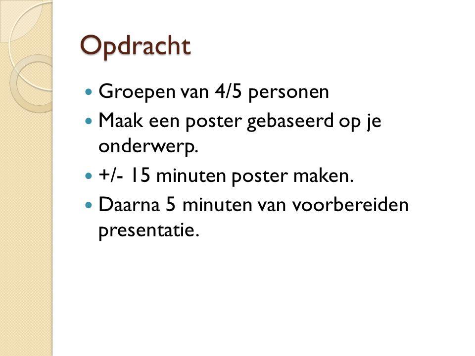Opdracht Groepen van 4/5 personen Maak een poster gebaseerd op je onderwerp.