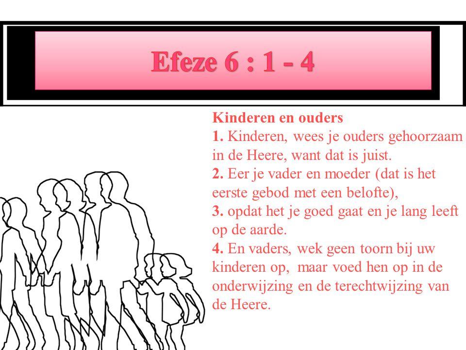 Kinderen en ouders 1.Kinderen, wees je ouders gehoorzaam in de Heere, want dat is juist.
