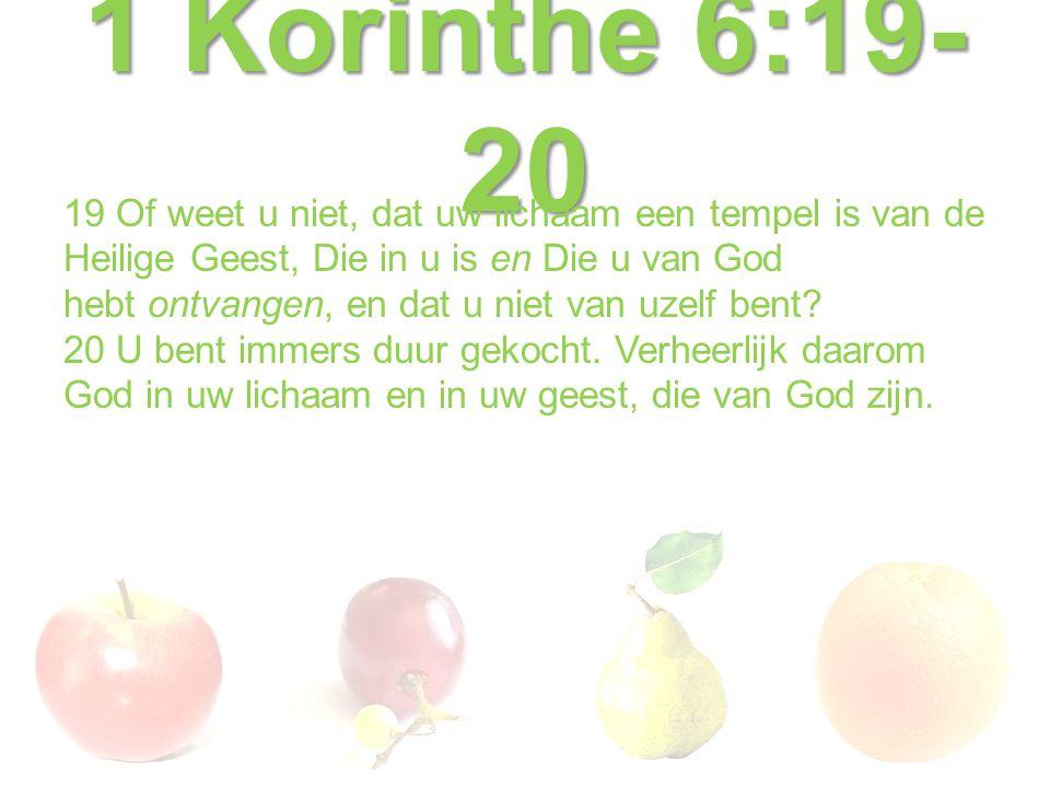 1 Korinthe 6:19- 20 19 Of weet u niet, dat uw lichaam een tempel is van de Heilige Geest, Die in u is en Die u van God hebt ontvangen, en dat u niet v
