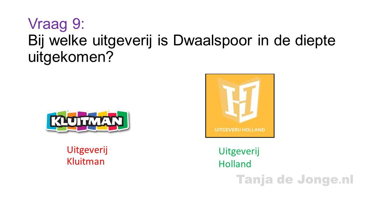 Tanja de Jonge. nl Vraag 9: Bij welke uitgeverij is Dwaalspoor in de diepte uitgekomen? Uitgeverij Kluitman Uitgeverij Holland