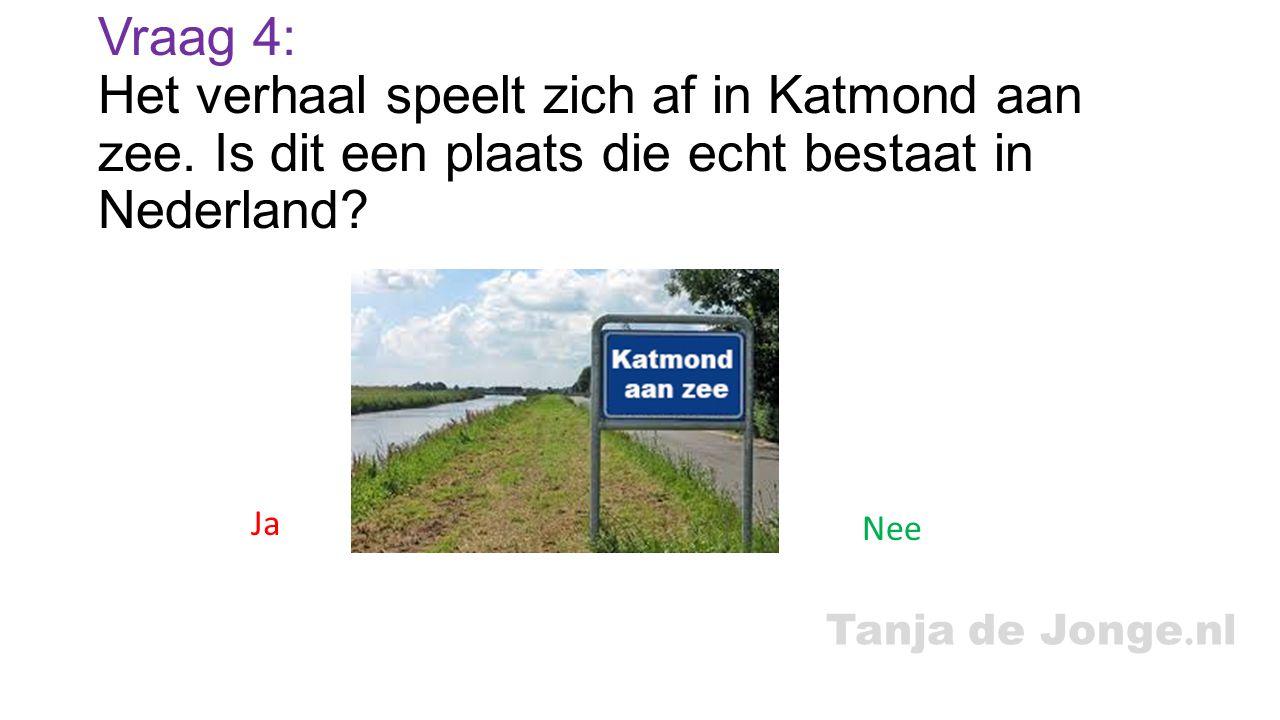 Tanja de Jonge. nl Vraag 4: Het verhaal speelt zich af in Katmond aan zee. Is dit een plaats die echt bestaat in Nederland? Ja Nee