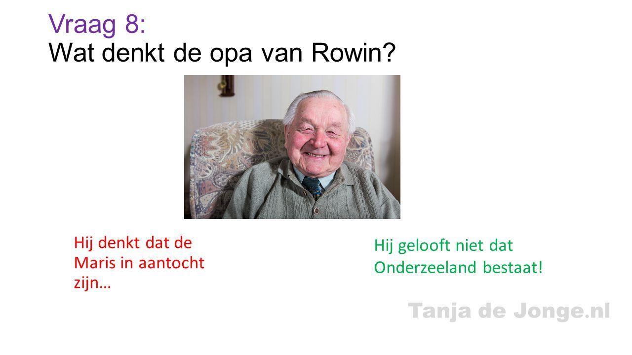 Tanja de Jonge. nl Vraag 8: Wat denkt de opa van Rowin? Hij denkt dat de Maris in aantocht zijn… Hij gelooft niet dat Onderzeeland bestaat!