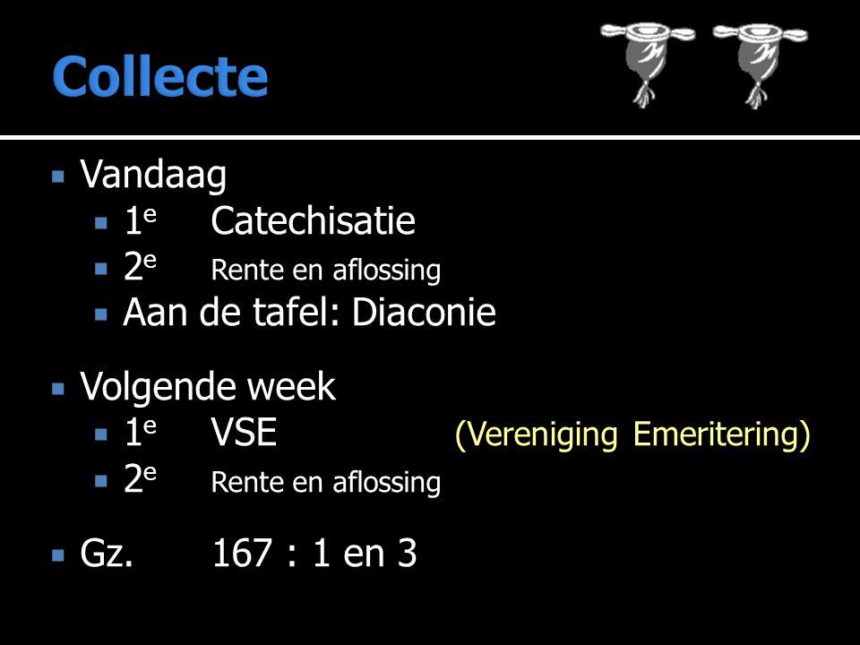  Vandaag  1 e Catechisatie  2 e Rente en aflossing  Aan de tafel: Diaconie  Volgende week  1 e VSE (Vereniging Emeritering)  2 e Rente en aflossing  Gz.