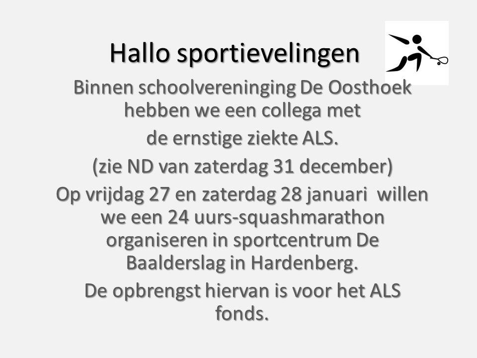 Hallo sportievelingen Binnen schoolvereninging De Oosthoek hebben we een collega met de ernstige ziekte ALS.