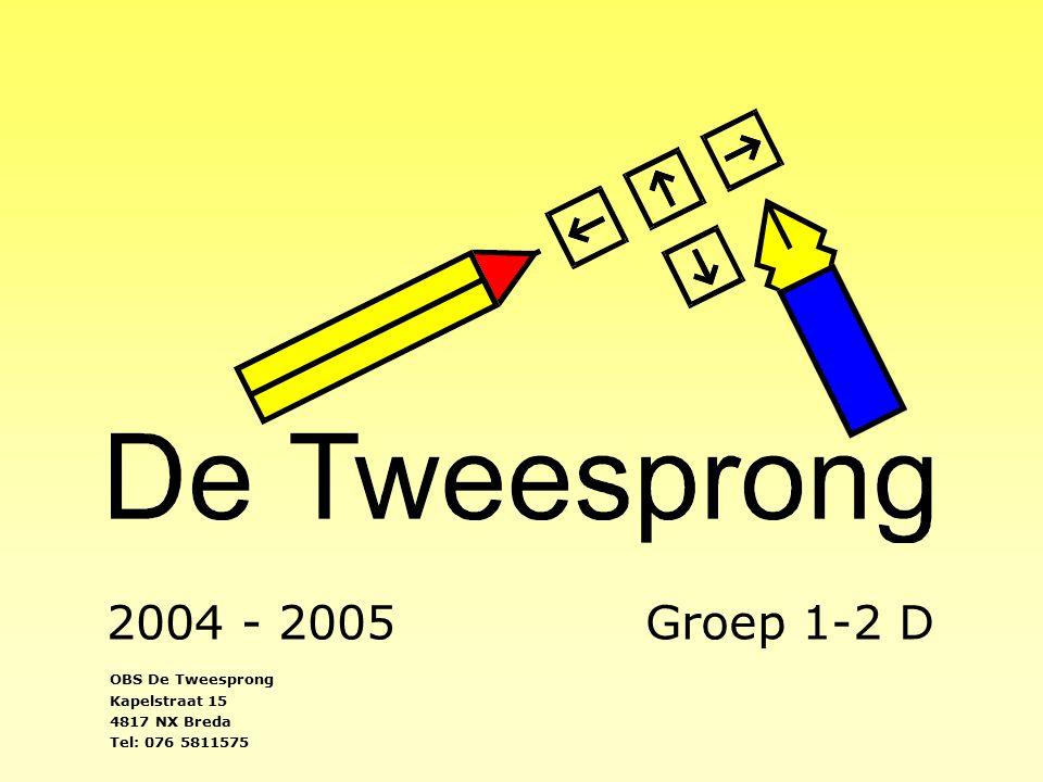 2004 - 2005Groep 1-2 D OBS De Tweesprong Kapelstraat 15 4817 NX Breda Tel: 076 5811575