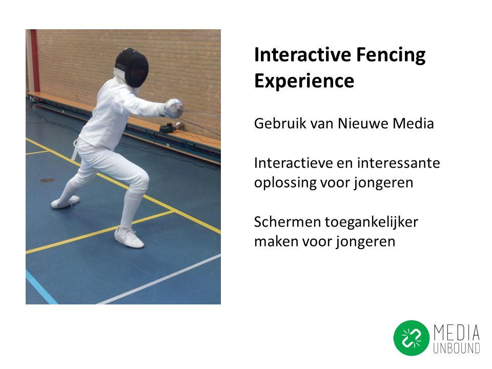 Interactive Fencing Experience Gebruik van Nieuwe Media Interactieve en interessante oplossing voor jongeren Schermen toegankelijker maken voor jonger