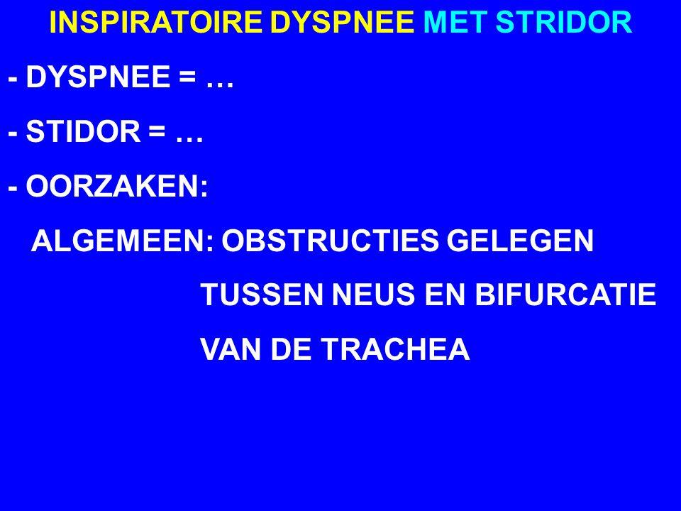 INSPIRATOIRE DYSPNEE MET STRIDOR - OORZAKEN: 1.