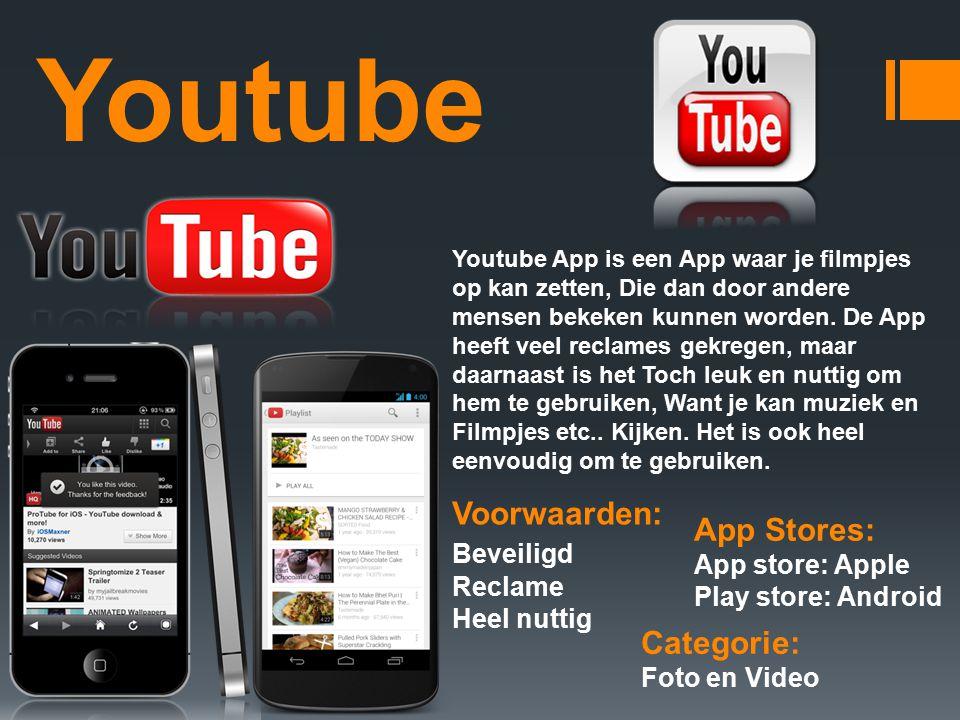 Youtube Voorwaarden: Beveiligd Reclame Heel nuttig Categorie: Foto en Video App Stores: App store: Apple Play store: Android Youtube App is een App waar je filmpjes op kan zetten, Die dan door andere mensen bekeken kunnen worden.