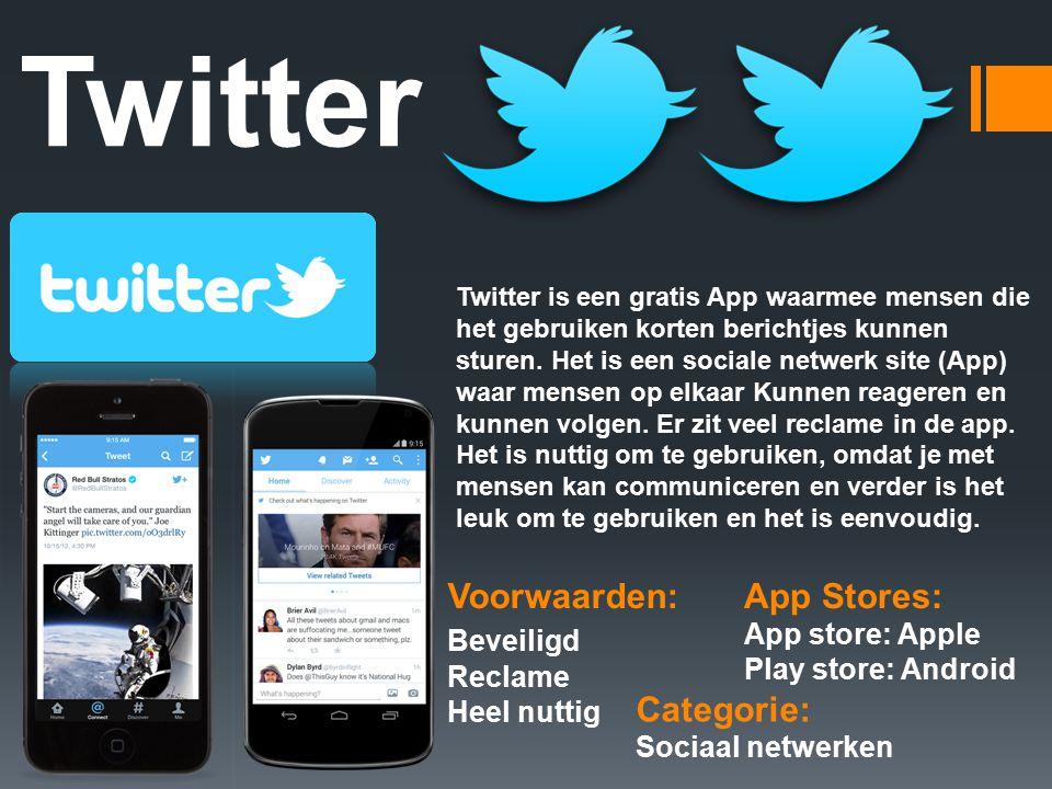Twitter Categorie: Sociaal netwerken Voorwaarden: Beveiligd Reclame Heel nuttig App Stores: App store: Apple Play store: Android Twitter is een gratis App waarmee mensen die het gebruiken korten berichtjes kunnen sturen.