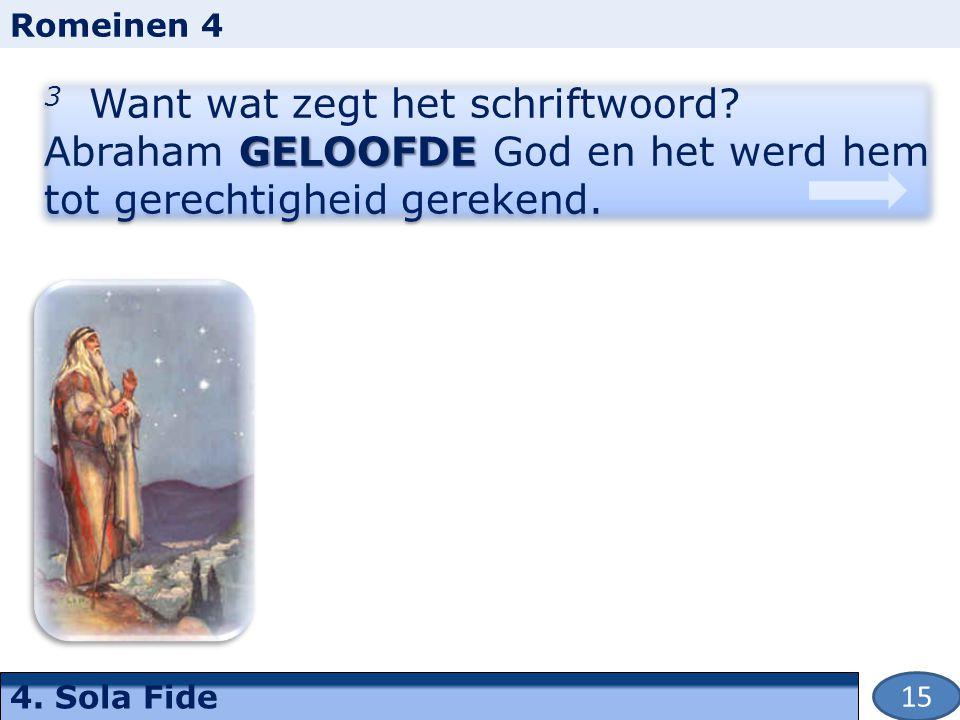4. Sola Fide GELOOFDE 3 Want wat zegt het schriftwoord.