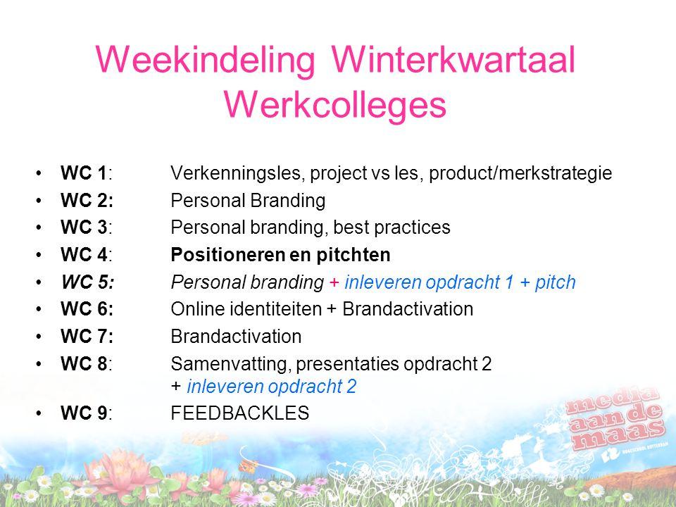 Weekindeling Winterkwartaal Werkcolleges WC 1: Verkenningsles, project vs les, product/merkstrategie WC 2: Personal Branding WC 3: Personal branding,