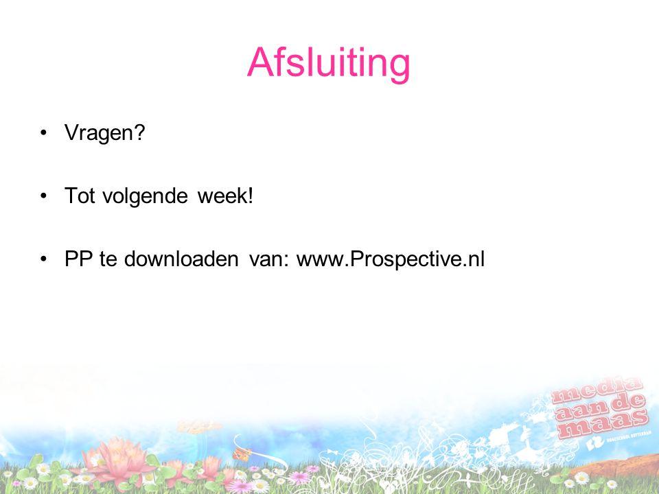 Afsluiting Vragen Tot volgende week! PP te downloaden van: www.Prospective.nl