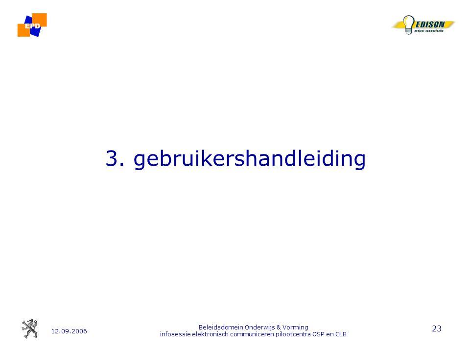 12.09.2006 Beleidsdomein Onderwijs & Vorming infosessie elektronisch communiceren pilootcentra OSP en CLB 23 3.