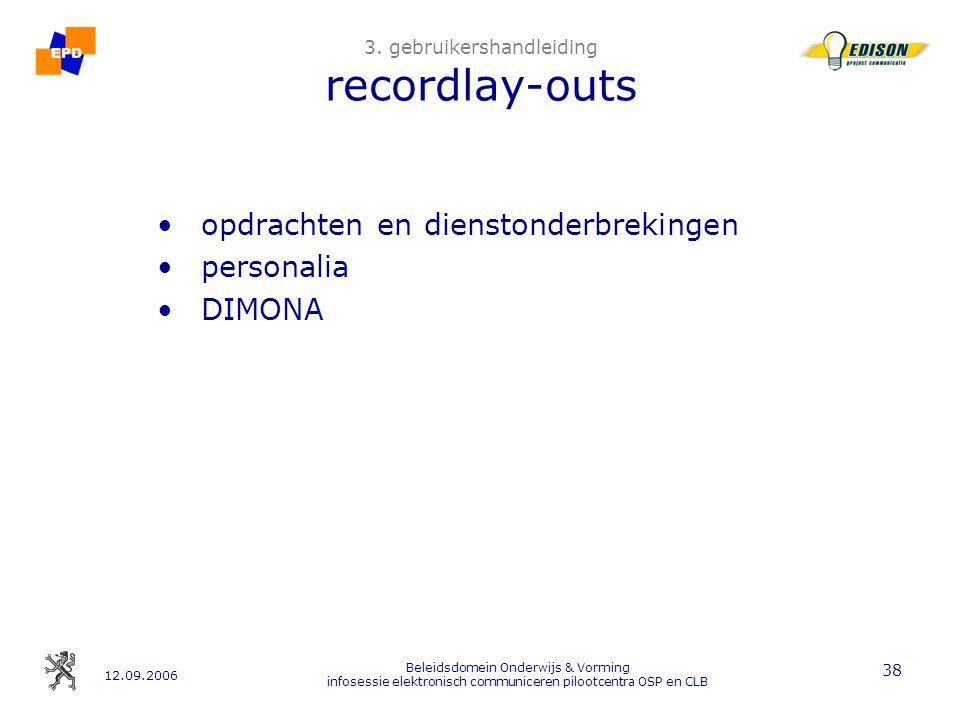 12.09.2006 Beleidsdomein Onderwijs & Vorming infosessie elektronisch communiceren pilootcentra OSP en CLB 38 3.