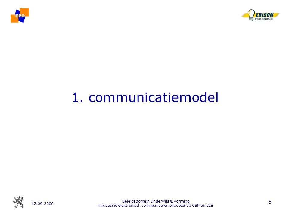 12.09.2006 Beleidsdomein Onderwijs & Vorming infosessie elektronisch communiceren pilootcentra OSP en CLB 6 1.