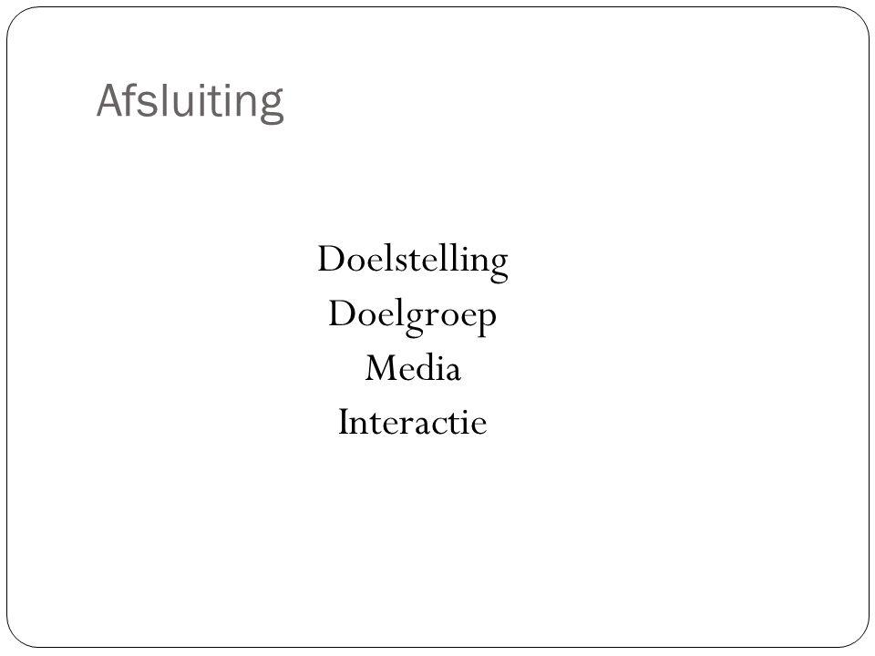 Afsluiting Doelstelling Doelgroep Media Interactie