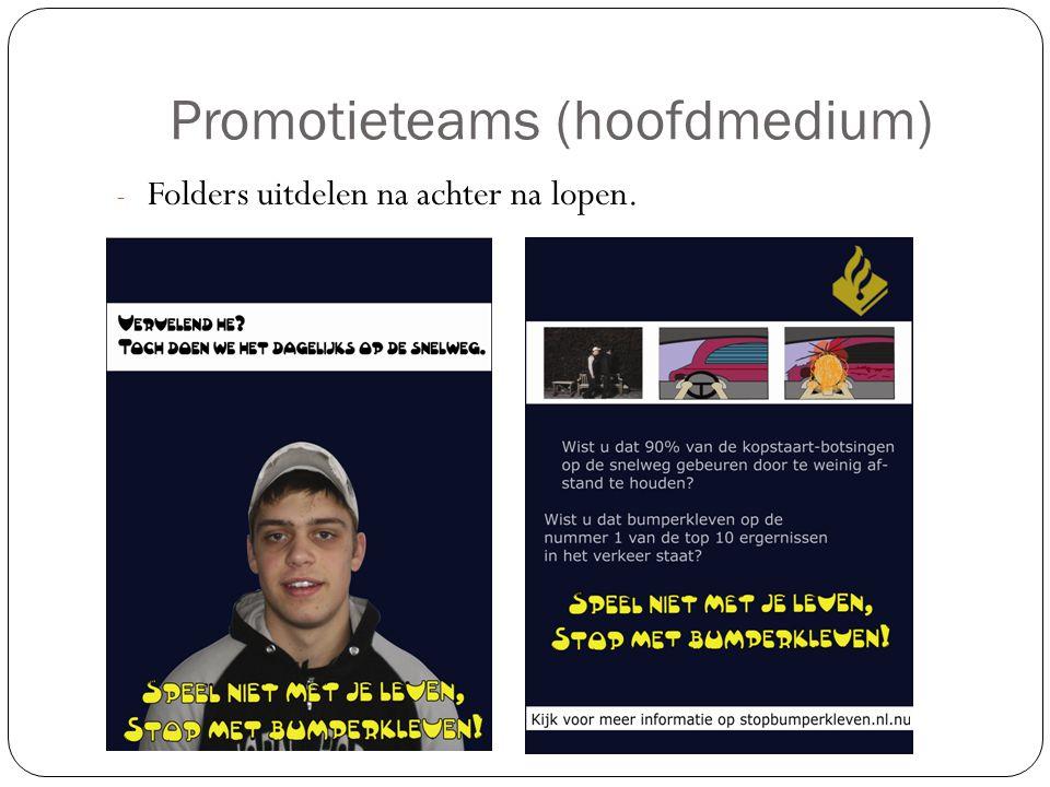 Promotieteams (hoofdmedium) - Folders uitdelen na achter na lopen.