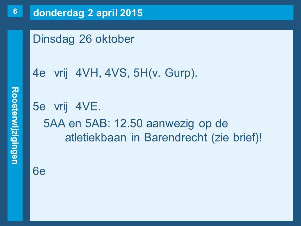 donderdag 2 april 2015 Roosterwijzigingen Dinsdag 26 oktober 4evrij4VH, 4VS, 5H(v.