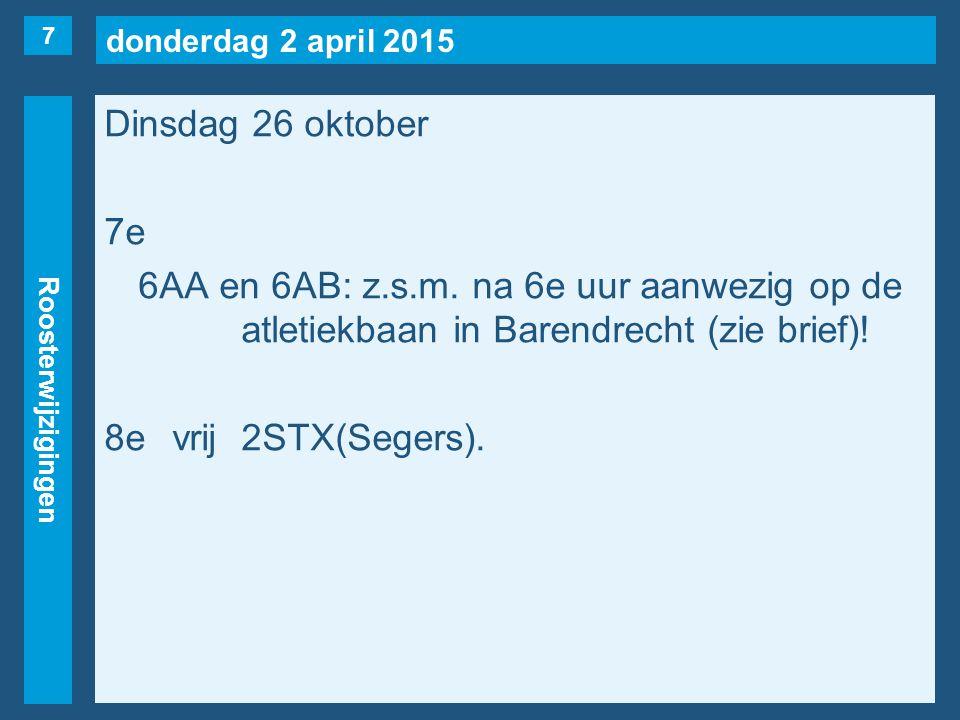 donderdag 2 april 2015 Roosterwijzigingen Dinsdag 26 oktober 7e 6AA en 6AB: z.s.m.