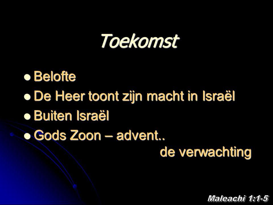 Toekomst Belofte Belofte De Heer toont zijn macht in Israël De Heer toont zijn macht in Israël Buiten Israël Buiten Israël Gods Zoon – advent.. de ver