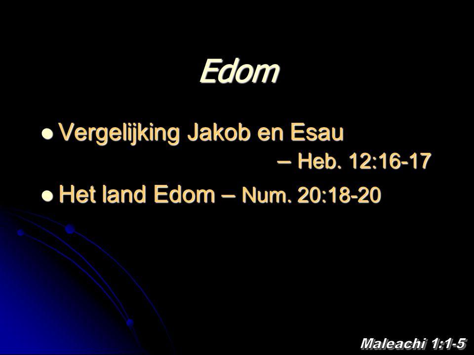 Edom Vergelijking Jakob en Esau – Heb. 12:16-17 Vergelijking Jakob en Esau – Heb. 12:16-17 Het land Edom – Num. 20:18-20 Het land Edom – Num. 20:18-20